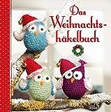 Das Weihnachtsh�kelbuch: Geschenke & Deko f�r Advent und Weihnachten