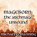 The Archmage Unbound: Mageborn, Book 3 (       UNABRIDGED) by Michael G. Manning Narrated by Todd McLaren