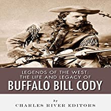 Legends of the West: The Life and Legacy of Buffalo Bill Cody (       UNABRIDGED) by Charles River Editors Narrated by T. David Rutherford