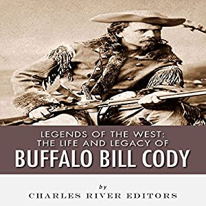Legends of the West: The Life and Legacy of Buffalo Bill Cody Audiobook