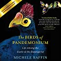 Birds of Pandemonium: Life Among the Exotic and the Endangered (       UNABRIDGED) by Michele Raffin Narrated by Tamara Marston