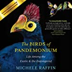 Birds of Pandemonium: Life Among the...