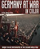 Germany at War in Colour: Unique Colour Photographs of the Second World War (186200496X) by Forty, George