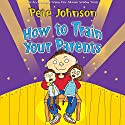 How to Train Your Parents Audiobook by Pete Johnson Narrated by Kris Marshall