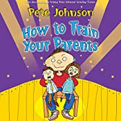 How to Train Your Parents | [Pete Johnson]