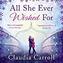 All She Ever Wished For Audiobook by Claudia Carroll Narrated by Sophie Harkness, Caroline Lennon, Kevin Hely