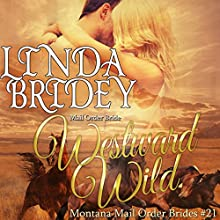 Westward Wild: Montana Mail Order Brides, Book 21 Audiobook by Linda Bridey Narrated by Jim Ellis
