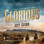 Glorious: A Novel of the American West | Jeff Guinn