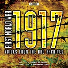 First World War: 1917: Voices from the BBC Archive Performance by Sarah Kilgarriff Narrated by Jonathan Keeble