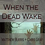 When the Dead Wake | Christopher Gray,Matthew Burris