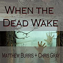 When the Dead Wake (       UNABRIDGED) by Christopher Gray, Matthew Burris Narrated by James Nutt
