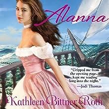 Alanna (       UNABRIDGED) by Kathleen Bittner Roth Narrated by Tiffany Rawlins
