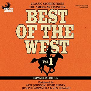 Best of the West Expanded Edition, Vol. 1: Classic Stories from the American Frontier | [Zane Grey, Will Henry, Elmer Kelton, Matt Braun, Loren Estleman, Gary McCarthy, Gary Morris, Ed Asner]