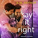 Say It Right: All Saints, Book 2 Audiobook by A. M. Arthur Narrated by Tyler Stevens
