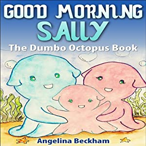 Good Morning Sally, The Dumbo Octopus Book Audiobook