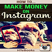 How to Make Money on Instagram: Quick Start Guide Audiobook by  HTeBooks Narrated by Steve Stansell