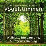 Die Entspannungsmusik der Natur: Vogelstimmen (Wellness, Entspannung und Autogenes Training)