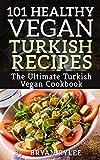 The Vegan Cookbook:101 Healthy Vegan Turkish Recipes (the complete asian cookbook,easy vegan cookbook)