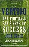 John Crace Vertigo: One Football Fan's Fear of Success