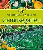 Gemüsegarten: Grundkurs Gärtnern