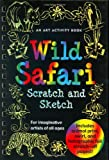 Wild Safari Scratch And Sketch: An Art Activity Book For Imaginative Artists of All Ages (Scratch & Sketch)