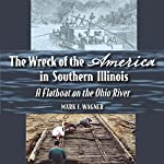 The Wreck of the America in Southern Illinois: A Flatboat on the Ohio River | Mark J. Wagner