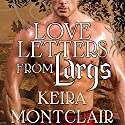 Love Letters From Largs: Clan Grant, Book 3 (       UNABRIDGED) by Keira Montclair Narrated by Antony Ferguson