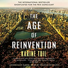 The Age of Reinvention (       UNABRIDGED) by Karine Tuil Narrated by George Newburn
