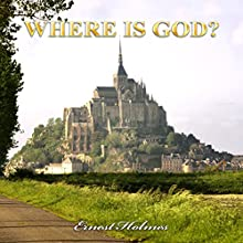 Where Is God? | Livre audio Auteur(s) : Ernest Holmes Narrateur(s) : Russell Stamets