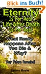 Eternity Is For Real.  Life After Dea...
