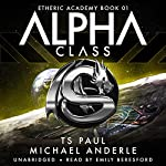 Alpha Class: The Etheric Academy, Book 1 | TS Paul,Michael Anderle