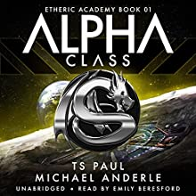 Alpha Class: The Etheric Academy, Book 1 | Livre audio Auteur(s) : TS Paul, Michael Anderle Narrateur(s) : Emily Beresford