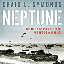 Neptune: The Allied Invasion of Europe and the D-Day Landings (       UNABRIDGED) by Craig L. Symonds Narrated by Craig L. Symonds