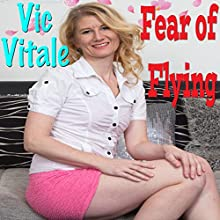 Fear of Flying Audiobook by Vic Vitale Narrated by Jonathan Strong