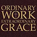 Ordinary Work, Extraordinary Grace: My Spiritual Journey in Opus Dei Audiobook by Scott Hahn Narrated by Paul Smith