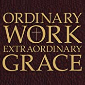 Ordinary Work, Extraordinary Grace: My Spiritual Journey in Opus Dei | [Scott Hahn]