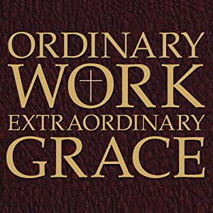 Ordinary Work, Extraordinary Grace Audiobook