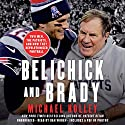 Belichick and Brady: Two Men, the Patriots, and How They Revolutionized Football Audiobook by Michael Holley Narrated by Dan Woren