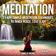 Meditation: 21-Day Simple Meditation Techniques to Inner Peace, Love & Joy Audiobook by Camelia Gherib Narrated by Lindsey Dorcus