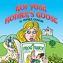 Not Your Mother's Goose (       UNABRIDGED) by Topher Goggin Narrated by Eric Martin