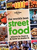 The World's Best Street Food: Where to Find it & How to Make it (Lonely Planet Street Food)