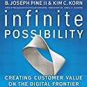 Infinite Possibility: Creating Customer Value on the Digital Frontier Audiobook by B. Joseph Pine, Kim C. Korn Narrated by Jay Webb