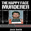 The Happy Face Murderer: The Life of Serial Killer Keith Hunter Jesperson Audiobook by Jack Smith Narrated by Charles D. Baker