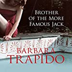 Brother of the More Famous Jack | Barbara Trapido