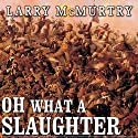 Oh What a Slaughter: Massacres in the American West, 1846 - 1890 (       UNABRIDGED) by Larry McMurtry Narrated by Michael Prichard