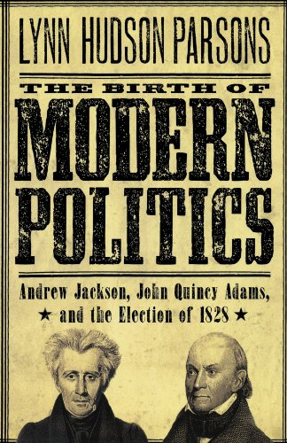 the-birth-of-modern-politics-andrew-jackson-john-quincy-adams-and-the-election-of-1828-pivotal-momen