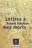 echange, troc Robert Scholtus - Lettres à mes morts