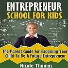 Entrepreneur School for Kids: Parent Guide for Grooming Your Child to Be a Future Entrepreneur Hörbuch von Nicole Thomas Gesprochen von: Amy Barron Smolinski