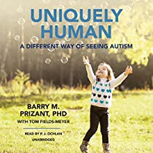 Uniquely Human: A Different Way of Seeing Autism (       UNABRIDGED) by Barry M. Prizant, PhD Narrated by P. J. Ochlan