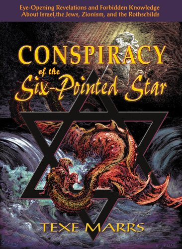 Conspiracy of the Six-Pointed Star: Eye-Opening Revelations and Forbidden Knowledge About Israel, the Jews, Zionism, and the Rothschilds PDF